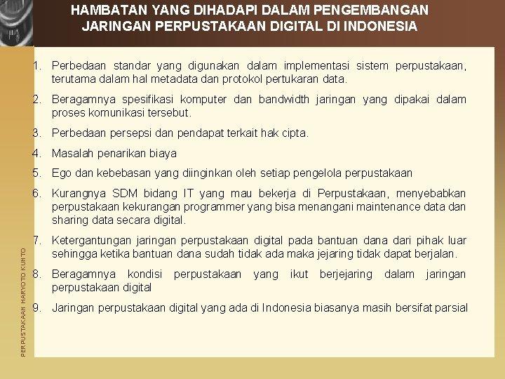 HAMBATAN YANG DIHADAPI DALAM PENGEMBANGAN JARINGAN PERPUSTAKAAN DIGITAL DI INDONESIA 1. Perbedaan standar yang