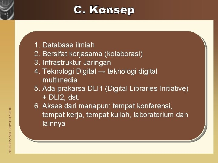 PERPUSTAKAAN HARYOTO KUNTO 1. Database ilmiah 2. Bersifat kerjasama (kolaborasi) 3. Infrastruktur Jaringan 4.