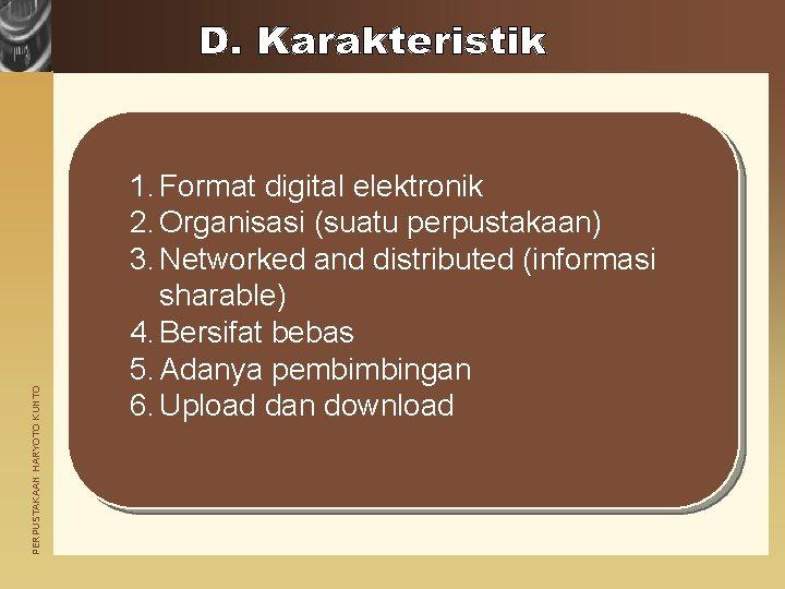 PERPUSTAKAAN HARYOTO KUNTO 1. Format digital elektronik 2. Organisasi (suatu perpustakaan) 3. Networked and