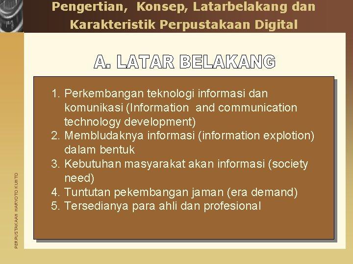 Pengertian, Konsep, Latarbelakang dan PERPUSTAKAAN HARYOTO KUNTO Karakteristik Perpustakaan Digital 1. Perkembangan teknologi informasi