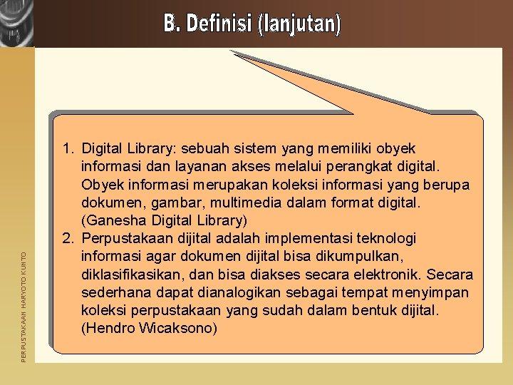 PERPUSTAKAAN HARYOTO KUNTO 1. Digital Library: sebuah sistem yang memiliki obyek informasi dan layanan