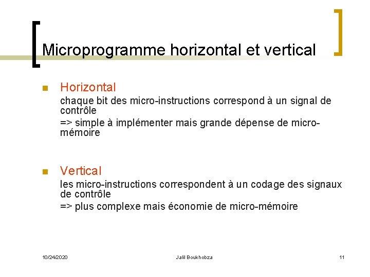Microprogramme horizontal et vertical n Horizontal chaque bit des micro-instructions correspond à un signal