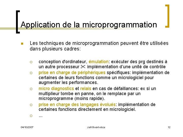 Application de la microprogrammation n Les techniques de microprogrammation peuvent être utilisées dans plusieurs