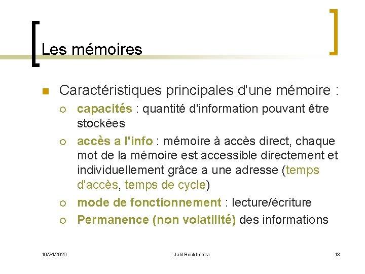 Les mémoires n Caractéristiques principales d'une mémoire : ¡ ¡ 10/24/2020 capacités : quantité