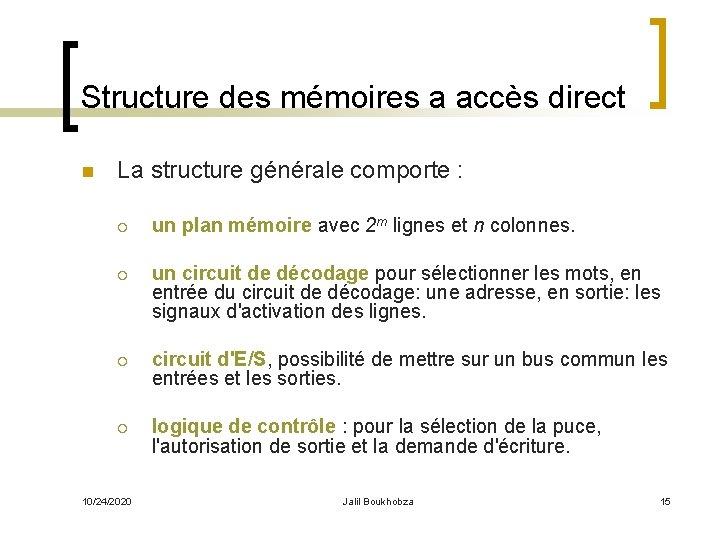 Structure des mémoires a accès direct n La structure générale comporte : ¡ un