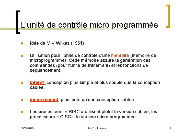 L'unité de contrôle micro programmée n Idée de M. V Wilkes (1951) n Utilisation