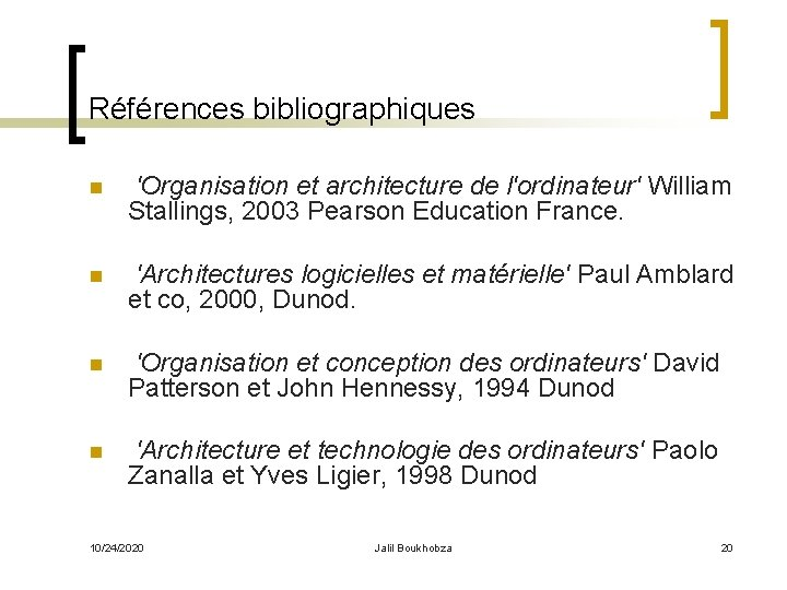 Références bibliographiques n 'Organisation et architecture de l'ordinateur' William Stallings, 2003 Pearson Education France.