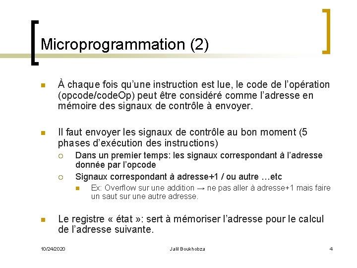 Microprogrammation (2) n À chaque fois qu'une instruction est lue, le code de l'opération