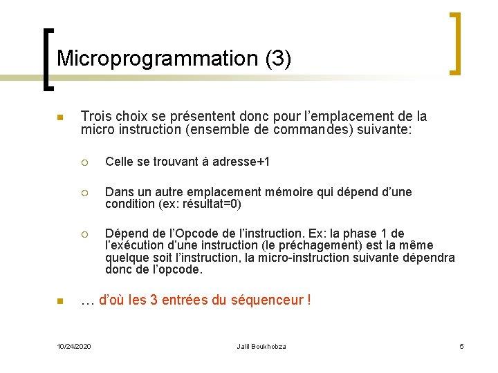 Microprogrammation (3) n n Trois choix se présentent donc pour l'emplacement de la micro