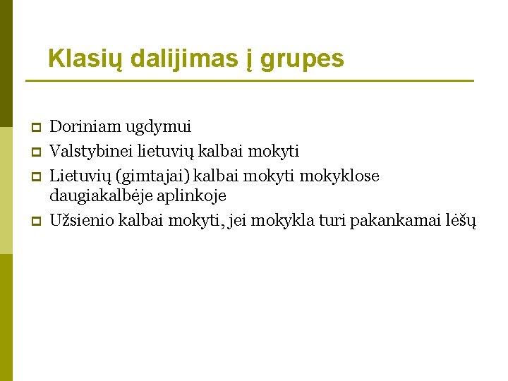 Klasių dalijimas į grupes p p Doriniam ugdymui Valstybinei lietuvių kalbai mokyti Lietuvių (gimtajai)