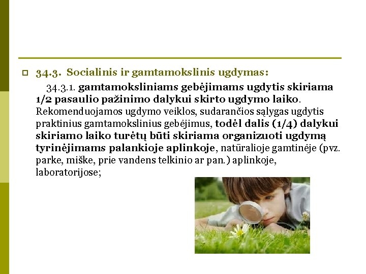 p 34. 3. Socialinis ir gamtamokslinis ugdymas: 34. 3. 1. gamtamoksliniams gebėjimams ugdytis skiriama