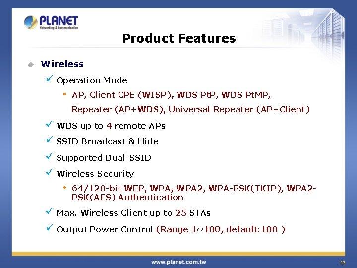 Product Features u Wireless ü Operation Mode • AP, Client CPE (WISP), WDS Pt.