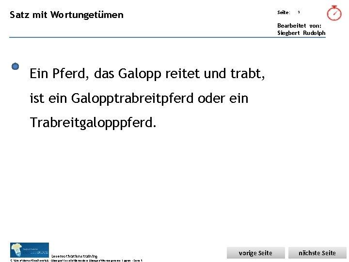 Übungsart: Satz mit Wortungetümen Seite: 9 Bearbeitet von: Siegbert Rudolph Ein Pferd, das Galopp