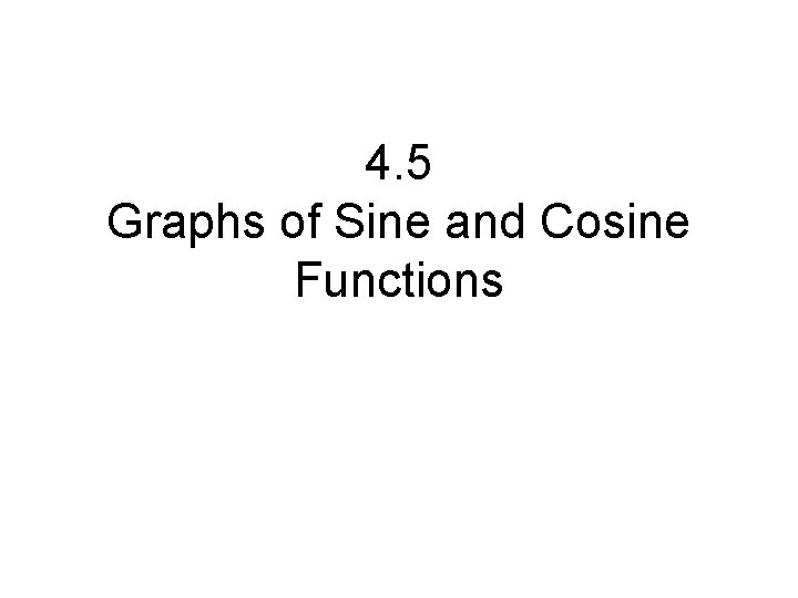 4. 5 Graphs of Sine and Cosine Functions