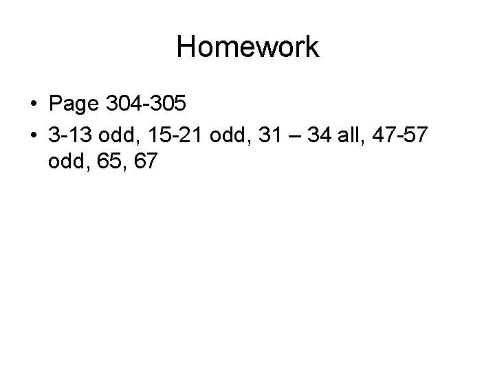 Homework • Page 304 -305 • 3 -13 odd, 15 -21 odd, 31 –