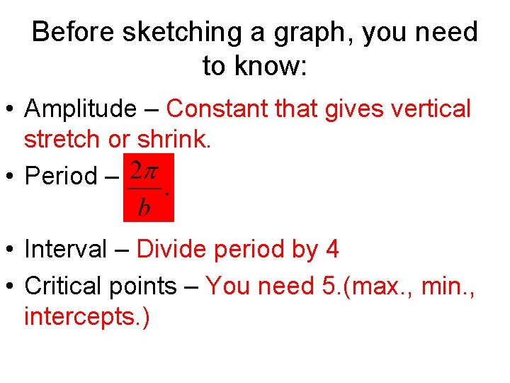 Before sketching a graph, you need to know: • Amplitude – Constant that gives