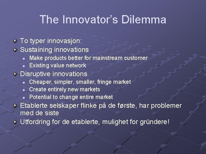 The Innovator's Dilemma To typer innovasjon: Sustaining innovations n n Make products better for