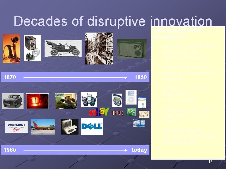 """Decades of disruptive innovation What connects these innovations? … start with """"good enough"""" performance"""