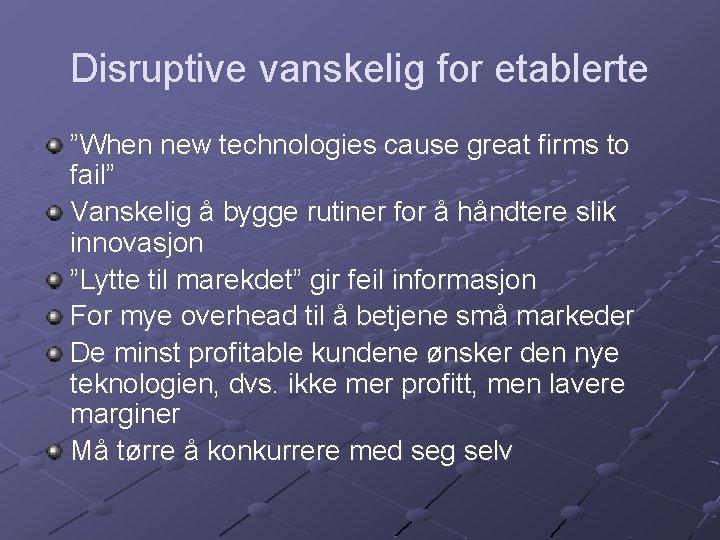 """Disruptive vanskelig for etablerte """"When new technologies cause great firms to fail"""" Vanskelig å"""