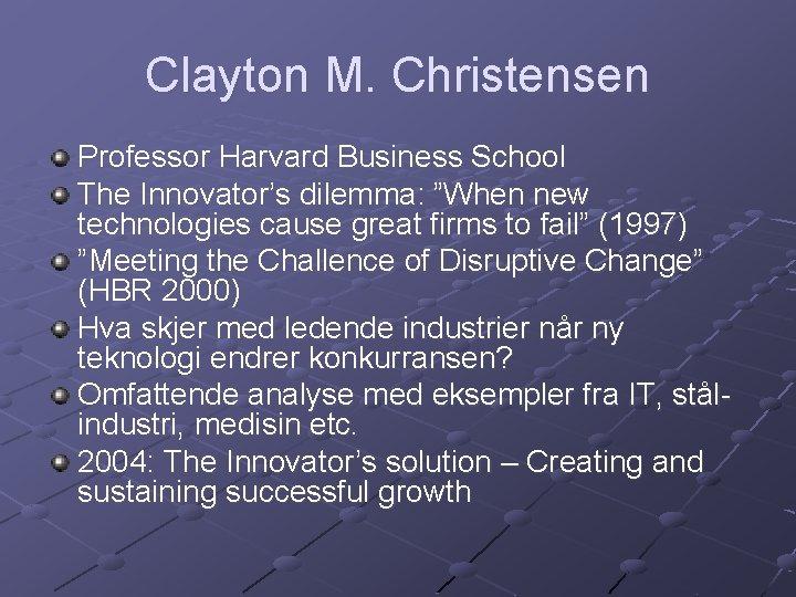 "Clayton M. Christensen Professor Harvard Business School The Innovator's dilemma: ""When new technologies cause"