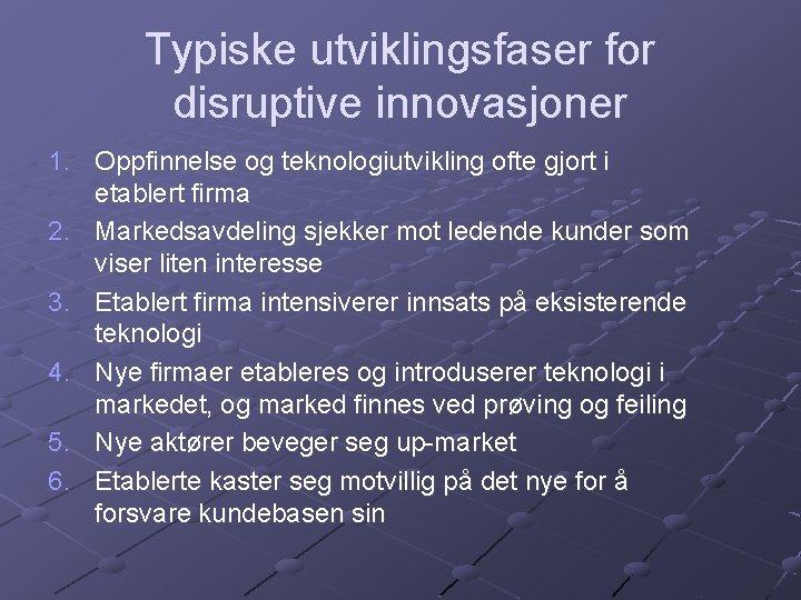 Typiske utviklingsfaser for disruptive innovasjoner 1. Oppfinnelse og teknologiutvikling ofte gjort i etablert firma