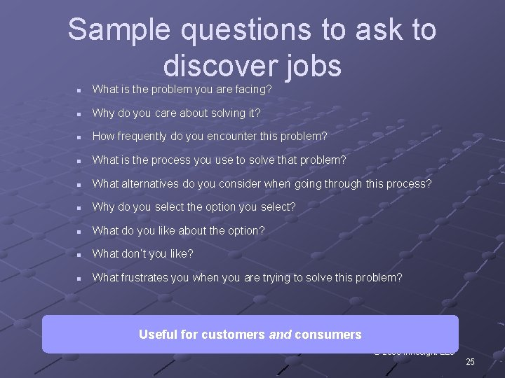 Sample questions to ask to discover jobs n What is the problem you are