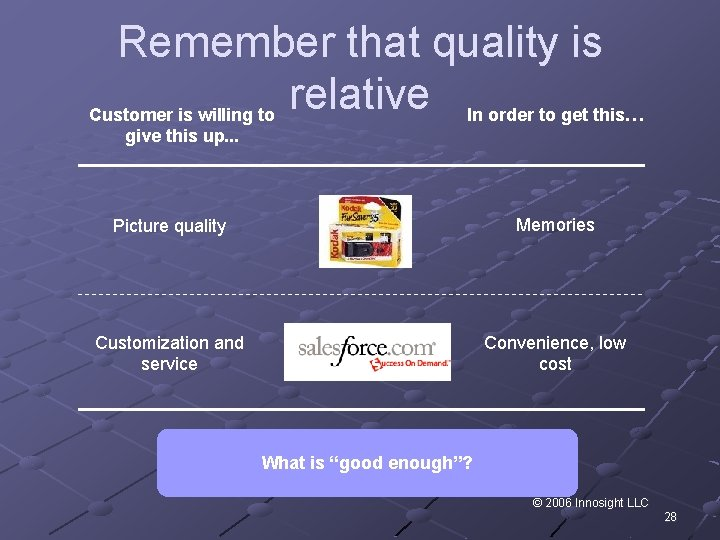 Remember that quality is relative In order to get this… Customer is willing to