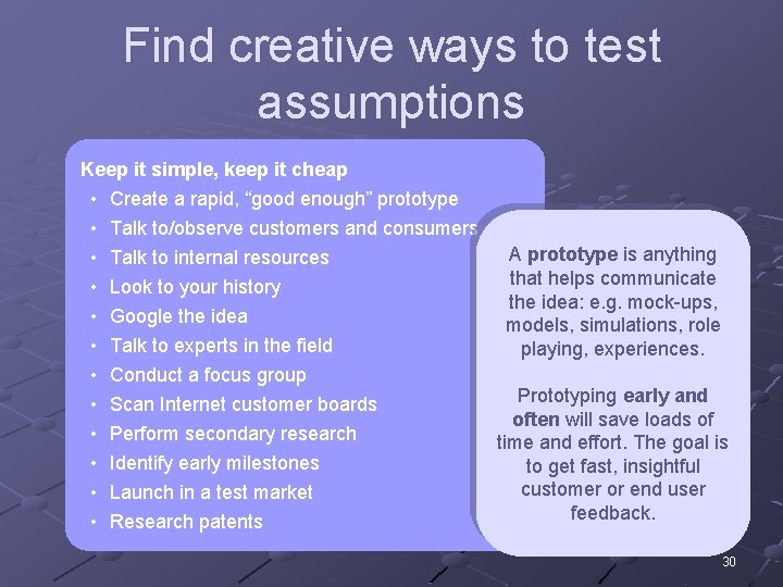 Find creative ways to test assumptions Keep it simple, keep it cheap • •