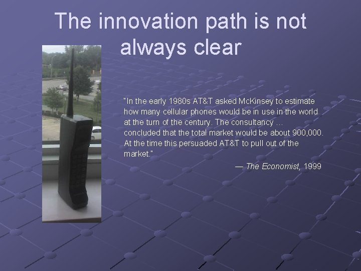"""The innovation path is not always clear """"In the early 1980 s AT&T asked"""