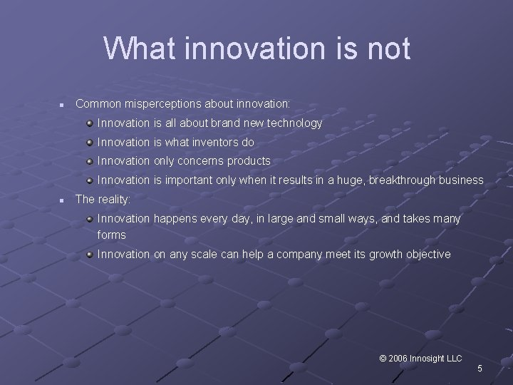What innovation is not n Common misperceptions about innovation: Innovation is all about brand