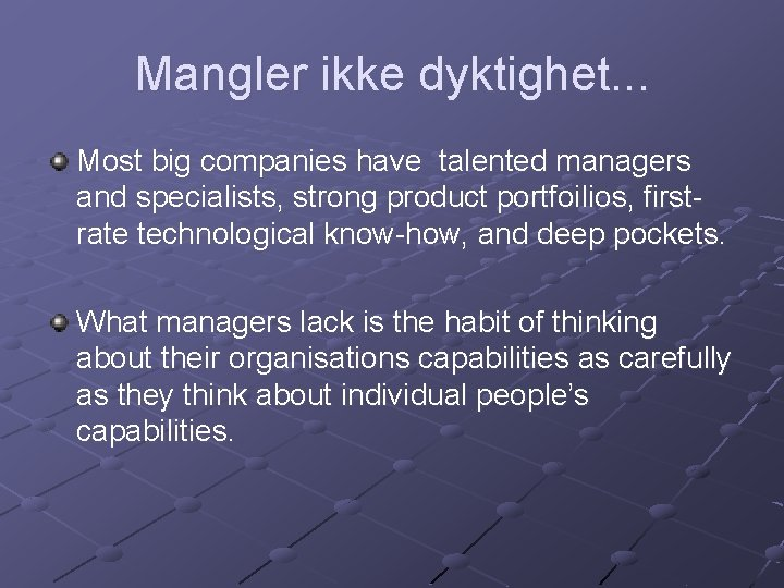 Mangler ikke dyktighet. . . Most big companies have talented managers and specialists, strong