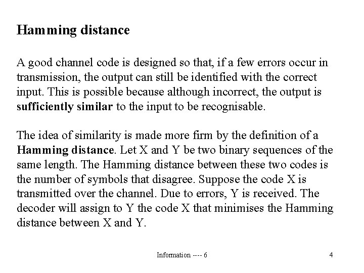 Hamming distance A good channel code is designed so that, if a few errors