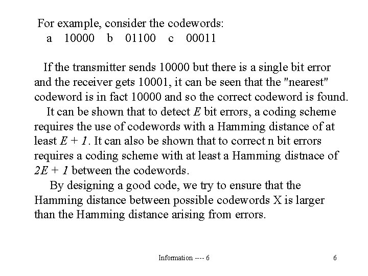 For example, consider the codewords: a 10000 b 01100 c 00011 If the transmitter
