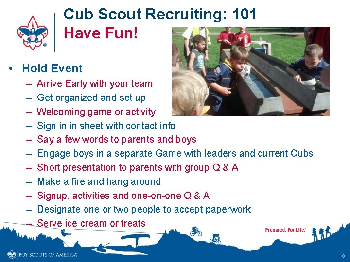 Cub Scout Recruiting: 101 Have Fun! • Hold Event – – – Arrive Early
