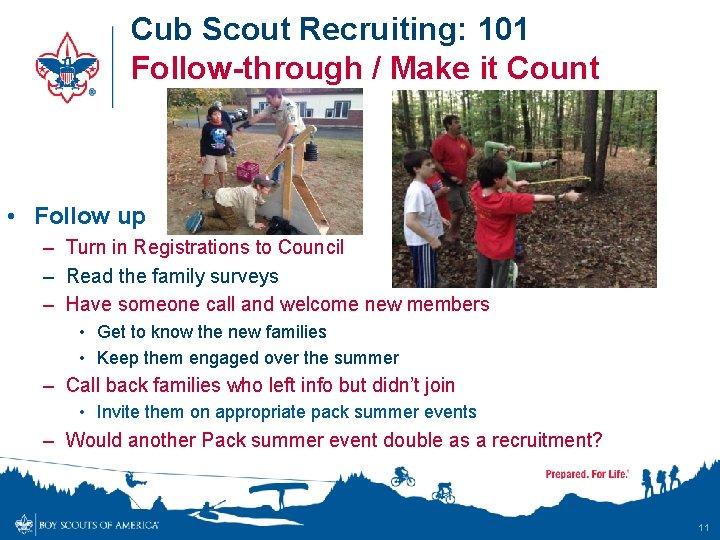 Cub Scout Recruiting: 101 Follow-through / Make it Count • Follow up – Turn