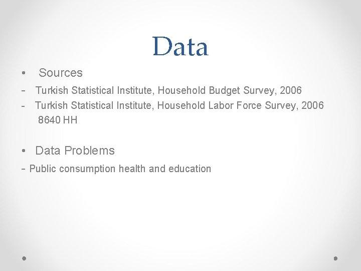 Data • Sources - Turkish Statistical Institute, Household Budget Survey, 2006 - Turkish Statistical
