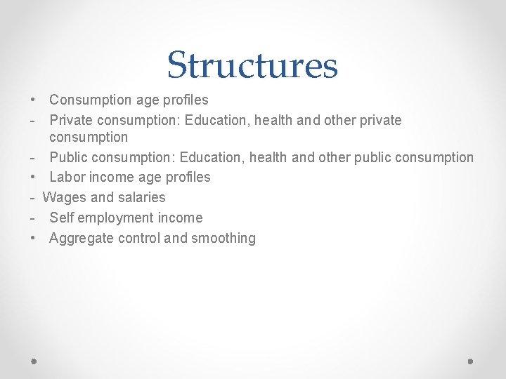 Structures • Consumption age profiles - Private consumption: Education, health and other private consumption
