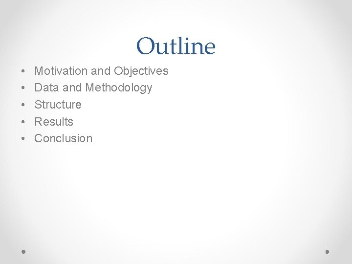 Outline • • • Motivation and Objectives Data and Methodology Structure Results Conclusion