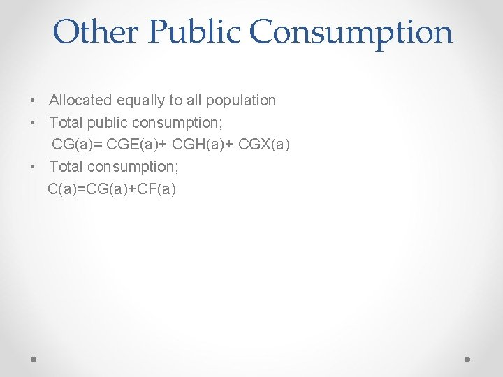 Other Public Consumption • Allocated equally to all population • Total public consumption; CG(a)=
