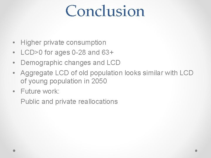 Conclusion • • Higher private consumption LCD>0 for ages 0 -28 and 63+ Demographic
