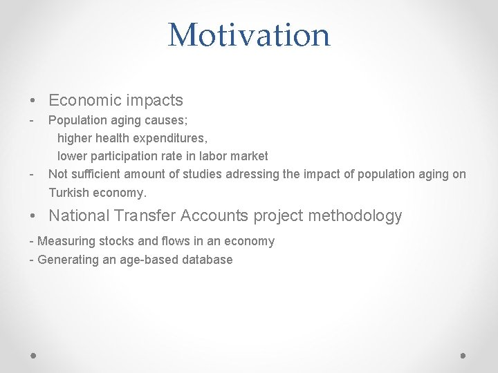 Motivation • Economic impacts - - Population aging causes; higher health expenditures, lower participation