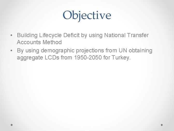 Objective • Building Lifecycle Deficit by using National Transfer Accounts Method • By using