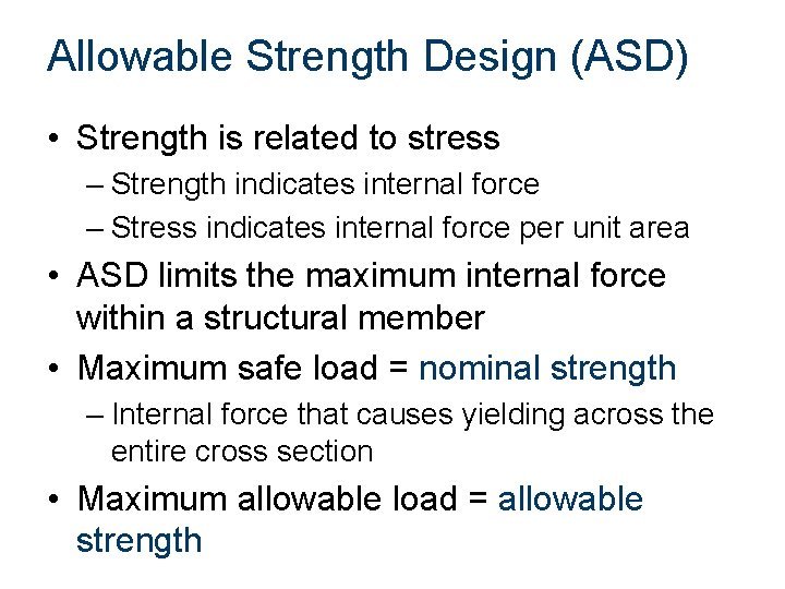 Allowable Strength Design (ASD) • Strength is related to stress – Strength indicates internal