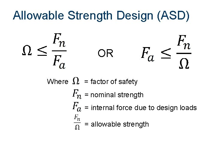 Allowable Strength Design (ASD) OR Where = factor of safety = nominal strength =
