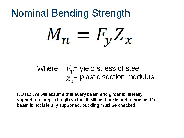 Nominal Bending Strength Where = yield stress of steel = plastic section modulus NOTE: