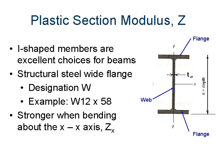 Plastic Section Modulus, Z Flange • I-shaped members are excellent choices for beams •