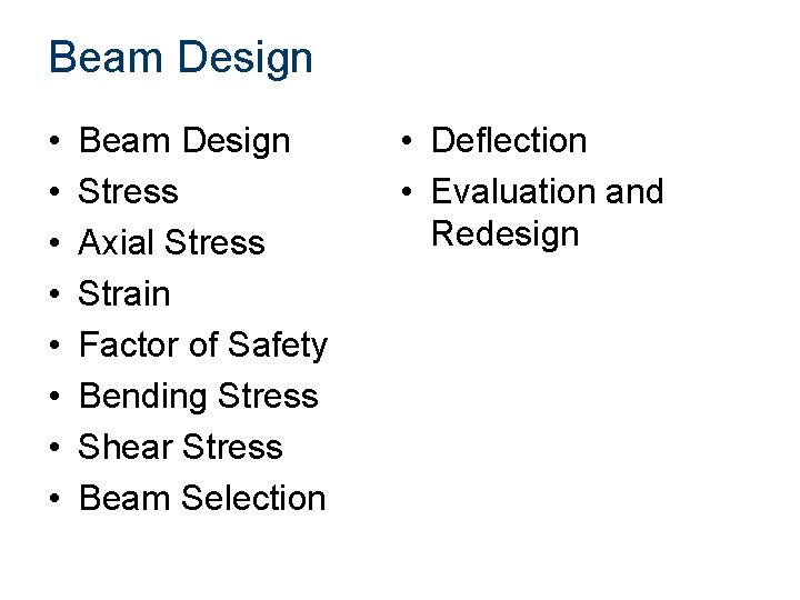 Beam Design • • Beam Design Stress Axial Stress Strain Factor of Safety Bending