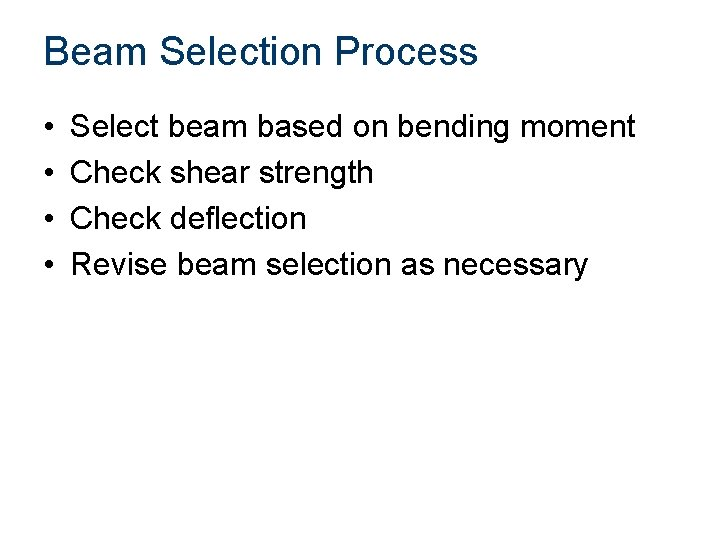 Beam Selection Process • • Select beam based on bending moment Check shear strength
