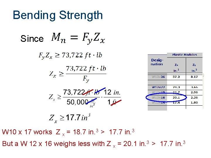 Bending Strength Since W 10 x 17 works Z x = 18. 7