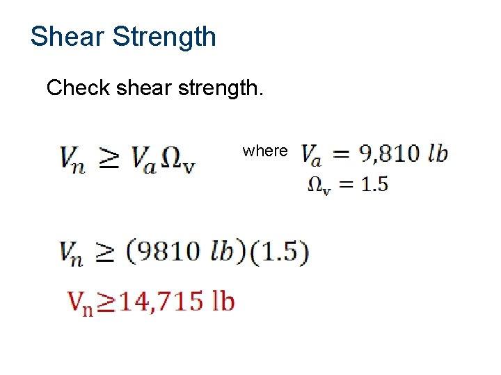 Shear Strength Check shear strength. where